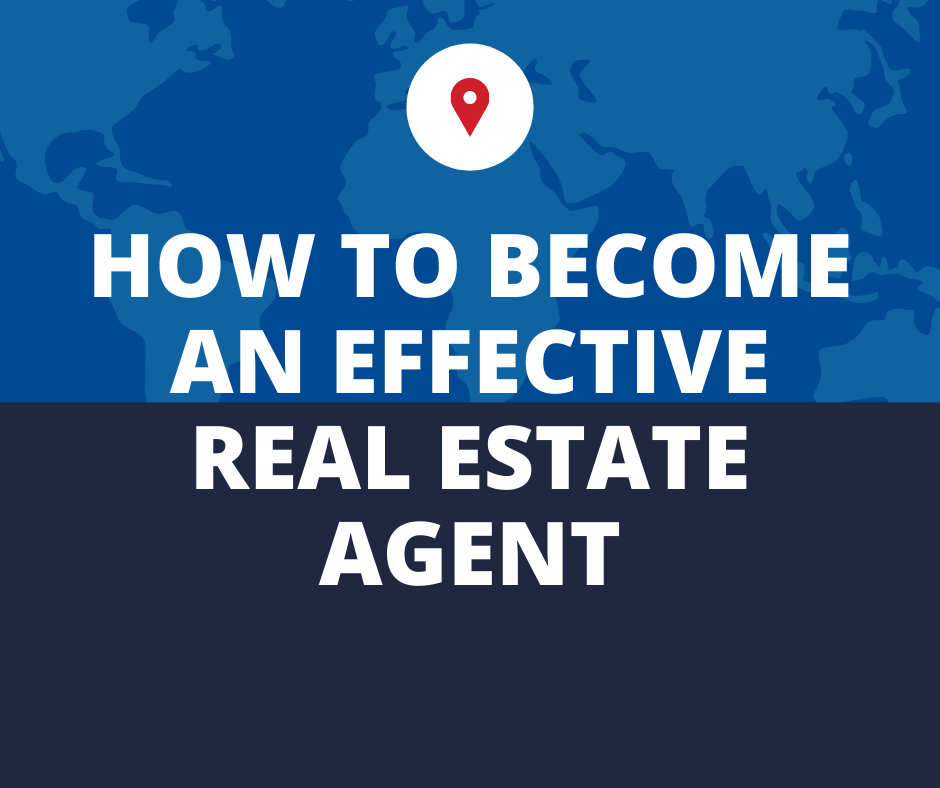 HOW TO BECOME AN EFFECTIVE REAL ESTATE AGENT
